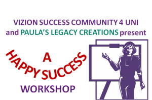 A Happy Success Workshop by Vizion Success Community and Paula's Legacy Creations