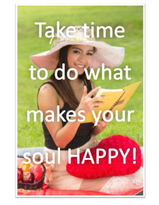 Make time to do what makes your soul happy